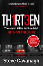 Thirteen - The serial killer isn't on trial. He's on the jury ebook by Steve Cavanagh