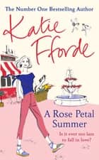 A Rose Petal Summer - It's never too late to fall in love eBook by Katie Fforde