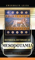 Historical Dictionary of Mesopotamia ebook by