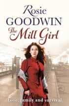 The Mill Girl ebook by Rosie Goodwin