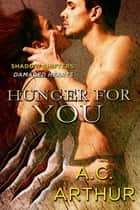 Hunger for You - Shadow Shifters: Damaged Hearts ebook by