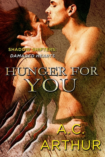 Hunger for You - Shadow Shifters: Damaged Hearts ebook by A. C. Arthur