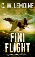 Fini Flight - Spectre Series, #8 ebook by C.W. Lemoine