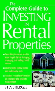 The Complete Guide to Investing in Rental Properties ebook by Steve Berges