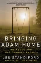 Bringing Adam Home ebook by Les Standiford,Joe Matthews