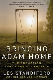 Bringing Adam Home - The Abduction That Changed America ebook by Les Standiford,Joe Matthews