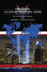 Terrorism, An Unconventional Crime - Do we have the wisdom and capability to defeat terrorism? ebook by Vahab Aghai, Ph.D