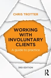 Working with Involuntary Clients - A Guide to Practice ebook by Chris Trotter