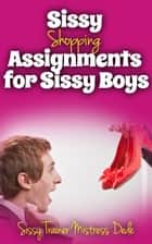 Sissy Shopping Assignments for Sissy Boys ebook by Mistress Dede