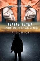 Little Light Episode One: Little Light Of Mine ebook by R Schick