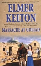 Massacre At Goliad - A Story of the Buckalew Family ebook by Elmer Kelton
