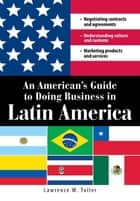 An American's Guide to Doing Business in Latin America ebook by Lawrence W Tuller