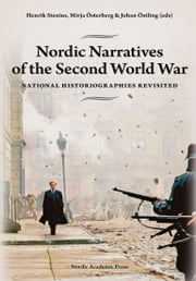 Nordic Narratives of the Second World War - National Historiographies Revisited ebook by Henrik Stenius,Mirja Österberg,Johan Östling