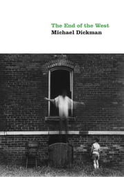 The End of the West ebook by Michael Dickman