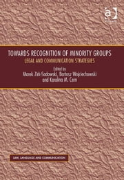 Towards Recognition of Minority Groups - Legal and Communication Strategies ebook by Asst Prof Karolina M Cern,Professor Bartosz Wojciechowski,Professor Marek Zirk-Sadowski,Professor Vijay K Bhatia,Ms Anne Wagner