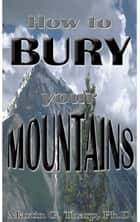 How to Bury Your Mountains ebook by Dr. Martin G Tharp PhD