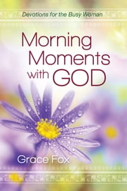 Morning Moments with God - Devotions for the Busy Woman ebook by Grace Fox
