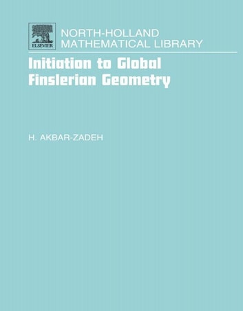 Initiation to Global Finslerian Geometry ebook by Hassan Akbar-Zadeh, Doctorat d Etat en Mathématiques Pures June 1961 La Sorbonne, Paris.