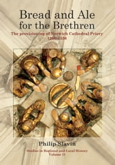 Bread and Ale for the Brethren - The Provisioning of Norwich Cathedral Priory, 1260-1536 ebook by Philip Slavin