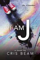 I Am J ebook by Cris Beam