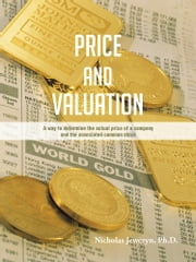 PRICE AND VALUATION - A way to determine the actual price of a company and the associated common stock ebook by Nicholas Jewczyn, Ph.D.