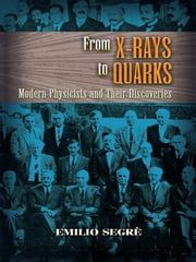 From X-rays to Quarks - Modern Physicists and Their Discoveries ebook by Kobo.Web.Store.Products.Fields.ContributorFieldViewModel