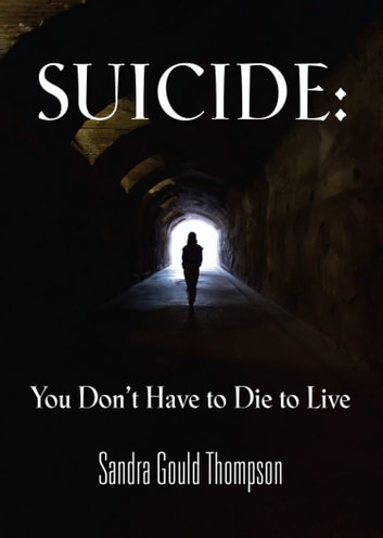 Suicide: You Don't Have to Die to Live ebook by Sandra Gould Thompson