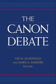 The Canon Debate ebook by Lee Martin McDonald,James A. Sanders