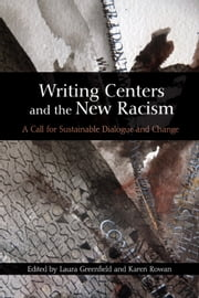 Writing Centers and the New Racism ebook by Greenfield, Laura