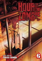 Hour of the Zombie Vol. 6 ebook by Tsukasa Saimura