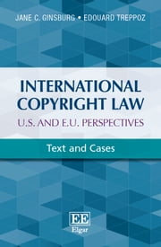 International Copyright Law: U.S. and E.U. Perspectives - Text and Cases ebook by Jane C. Ginsburg,Edouard  Treppoz