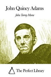 John Quincy Adams ebook by John Torrey Morse