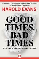 Good Times, Bad Times ebook by Harold Evans