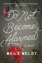 Do Not Become Alarmed - A Novel ebook by Maile Meloy