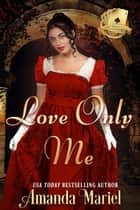 Love Only Me - Scandal Meets Love, #1 ebook by Amanda Mariel