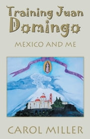 Training Juan Domingo - Mexico and Me ebook by Carol Miller