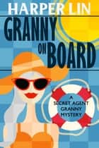 Granny on Board - Secret Agent Granny, #7 ebook by