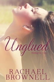Unglued - Holding On, #2 ebook by Rachael Brownell