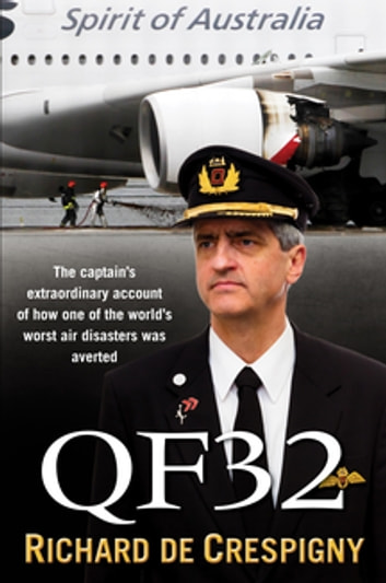 QF32 - From the author of Fly!: Life Lessons from the Cockpit of QF32 ebook by Richard de Crespigny