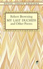 My Last Duchess and Other Poems ekitaplar by Robert Browning
