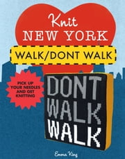 Knit New York: Walk/Don't Walk ebook by Emma King
