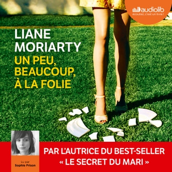 Un peu, beaucoup, à la folie livre audio by Liane Moriarty