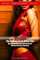 The Making Of An Office Slut: The Degeneration Of A Married Indian Woman Into Utter Depravity ebook by Pooja Pandit