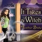 It Takes a Witch - A Wishcraft Mystery audiobook by Heather Blake