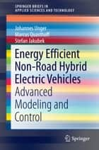 Energy Efficient Non-Road Hybrid Electric Vehicles ebook by Johannes Unger,Marcus Quasthoff,Stefan Jakubek