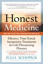 Honest Medicine: Effective, Time-Tested, Inexpensive Treatments for Life-Threatening Diseases ebook by Julia Schopick