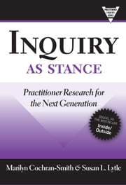 Inquiry as Stance - Practitioner Research for the Next Generation ebook by Marilyn Cochran-Smith,Susan L. Lytle