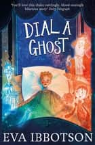 Dial a Ghost ebook by Eva Ibbotson,Alex T. Smith