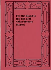 For the Blood is the Life and Other Horror Stories ebook by Francis Marion Crawford