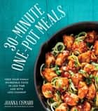 30-Minute One-Pot Meals - Feed Your Family Incredible Food in Less Time and With Less Cleanup ebook by Joanna Cismaru